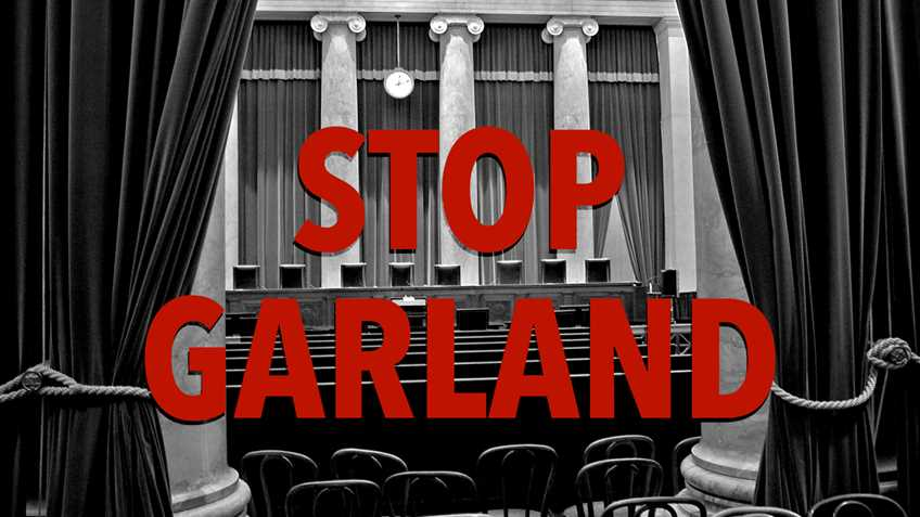 Merrick Garland MUST NOT be confirmed to the U.S. Supreme Court