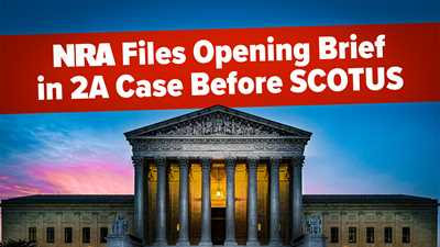 NRA-ILA Files Opening Brief in Second Amendment Case Before the Supreme Court